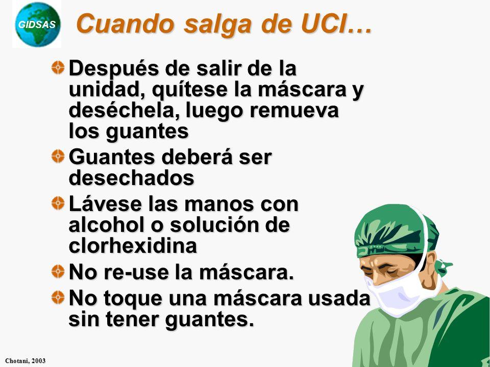 GIDSAS Chotani, 2003 Cuando salga de UCI… Después de salir de la unidad, quítese la máscara y deséchela, luego remueva los guantes Guantes deberá ser
