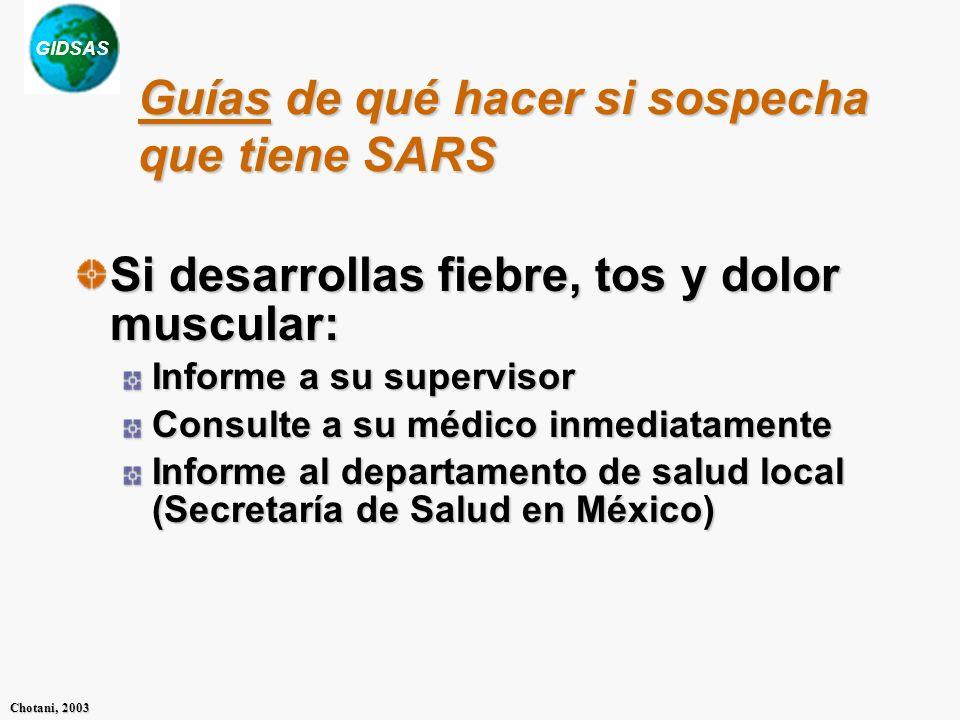 GIDSAS Chotani, 2003 Guías de qué hacer si sospecha que tiene SARS Si desarrollas fiebre, tos y dolor muscular: Informe a su supervisor Consulte a su