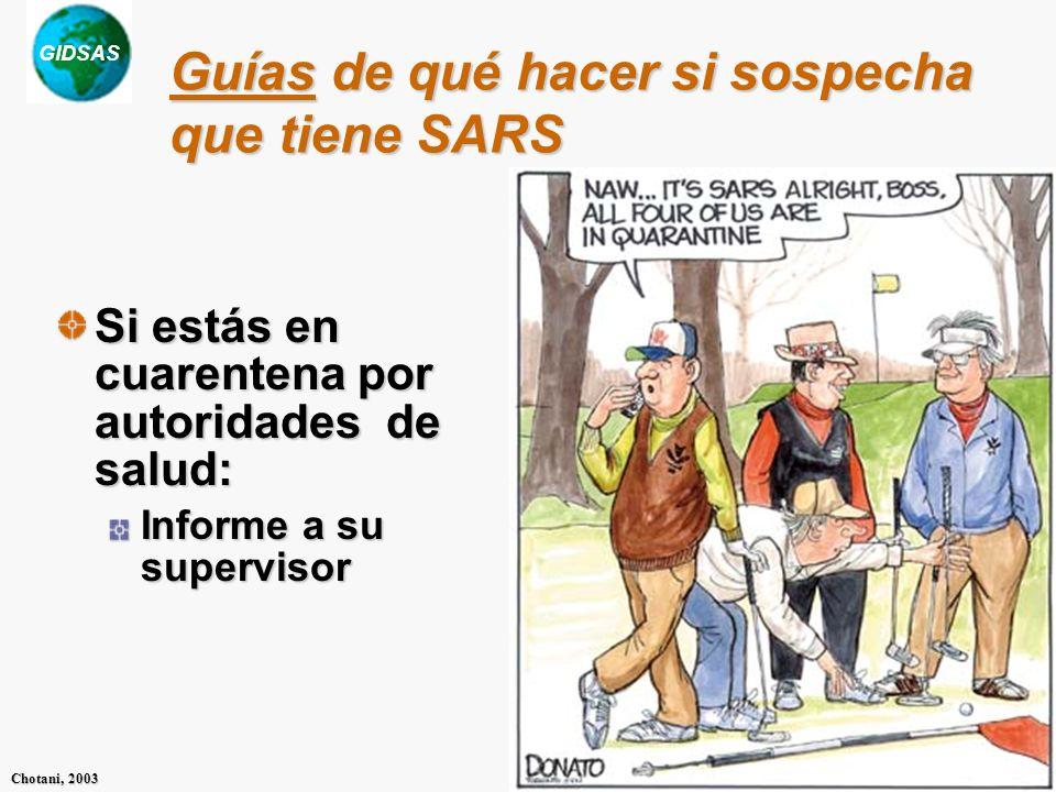 GIDSAS Chotani, 2003 Guías de qué hacer si sospecha que tiene SARS Si estás en cuarentena por autoridades de salud: Informe a su supervisor