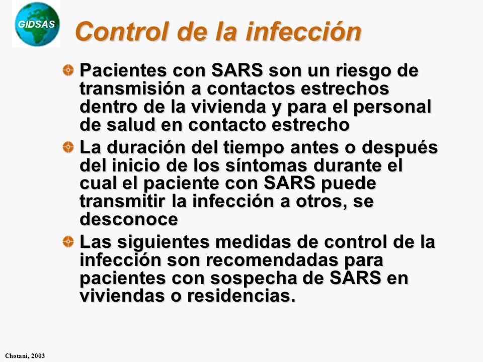 GIDSAS Chotani, 2003 Control de la infección Pacientes con SARS son un riesgo de transmisión a contactos estrechos dentro de la vivienda y para el per