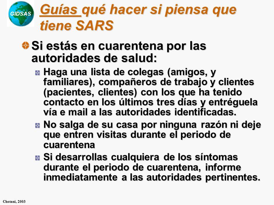 GIDSAS Chotani, 2003 Guías qué hacer si piensa que tiene SARS Si estás en cuarentena por las autoridades de salud: Haga una lista de colegas (amigos,