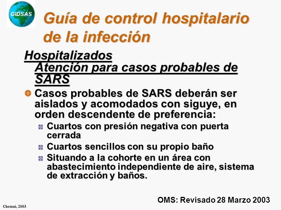 GIDSAS Chotani, 2003 Guía de control hospitalario de la infección Hospitalizados Atención para casos probables de SARS Casos probables de SARS deberán