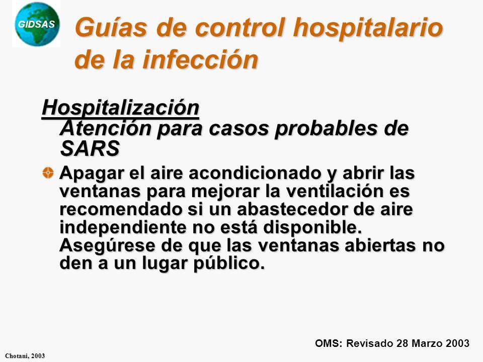 GIDSAS Chotani, 2003 Guías de control hospitalario de la infección Hospitalización Atención para casos probables de SARS Apagar el aire acondicionado