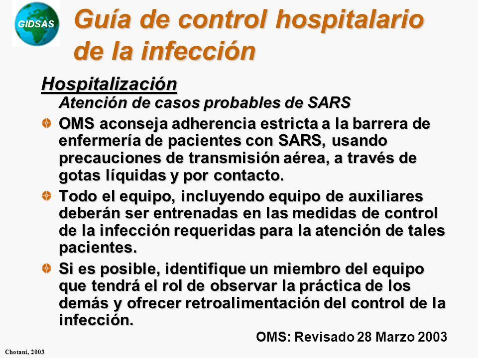 GIDSAS Chotani, 2003 Guía de control hospitalario de la infección Hospitalización Atención de casos probables de SARS OMS aconseja adherencia estricta