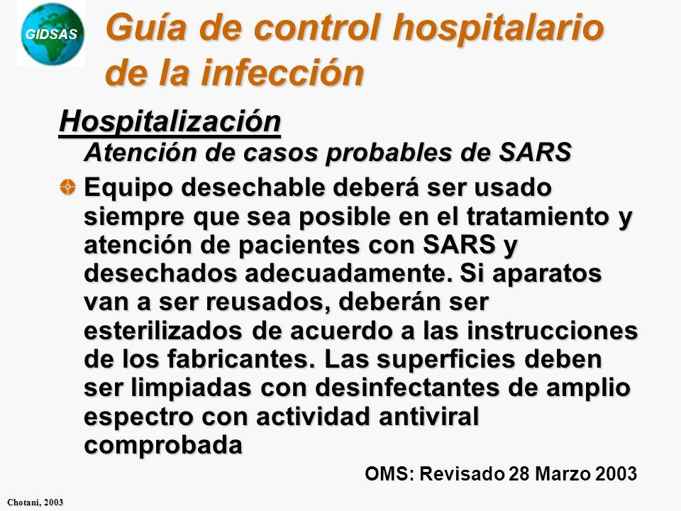 GIDSAS Chotani, 2003 Guía de control hospitalario de la infección Hospitalización Atención de casos probables de SARS Equipo desechable deberá ser usa