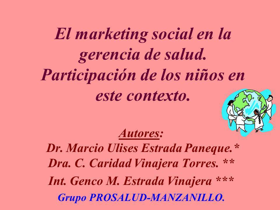 El marketing social en la gerencia de salud. Participación de los niños en este contexto. Autores: Dr. Marcio Ulises Estrada Paneque.* Dra. C. Caridad