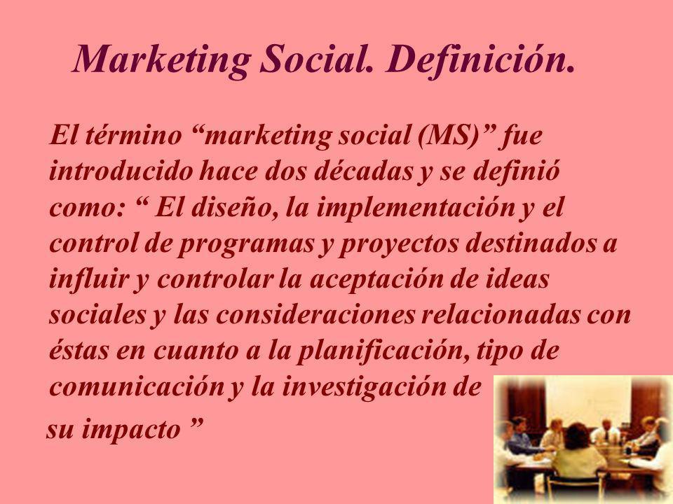 Marketing Social. Definición. El término marketing social (MS) fue introducido hace dos décadas y se definió como: El diseño, la implementación y el c