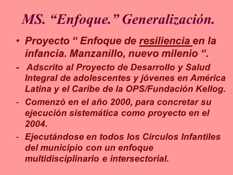 MS. Enfoque. Generalización. Proyecto Enfoque de resiliencia en la infancia. Manzanillo, nuevo milenio. - Adscrito al Proyecto de Desarrollo y Salud I