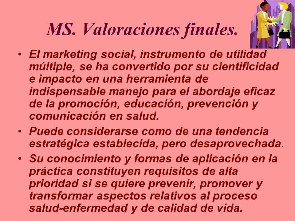 MS. Valoraciones finales. El marketing social, instrumento de utilidad múltiple, se ha convertido por su cientificidad e impacto en una herramienta de