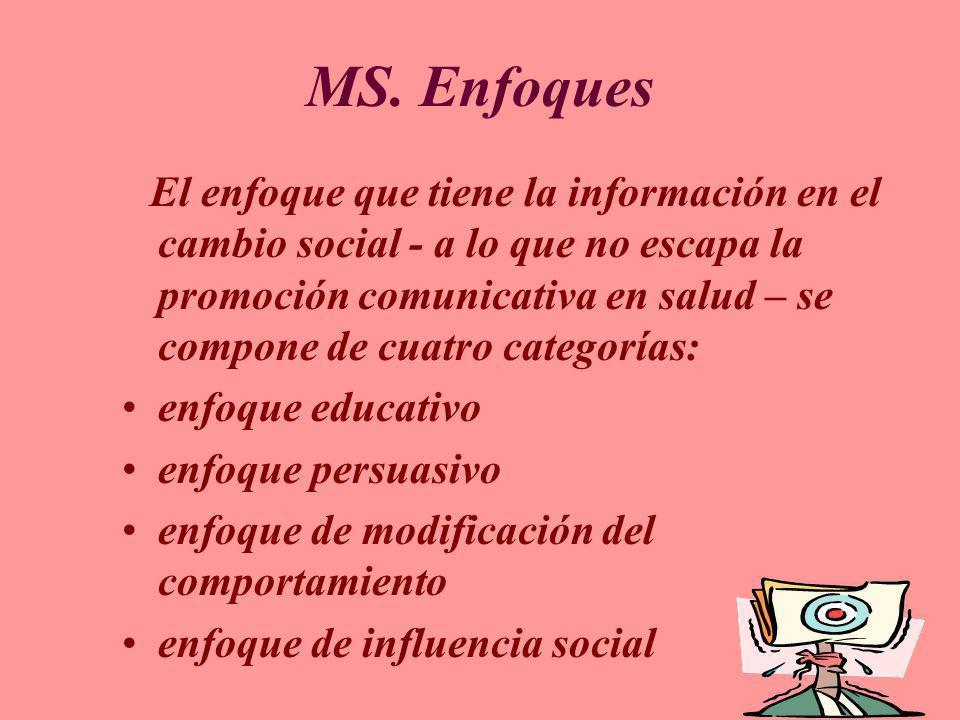 MS. Enfoques El enfoque que tiene la información en el cambio social - a lo que no escapa la promoción comunicativa en salud – se compone de cuatro ca