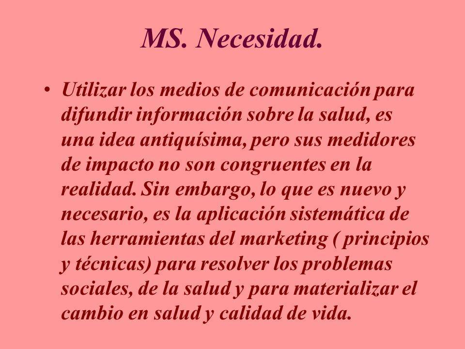 MS. Necesidad. Utilizar los medios de comunicación para difundir información sobre la salud, es una idea antiquísima, pero sus medidores de impacto no