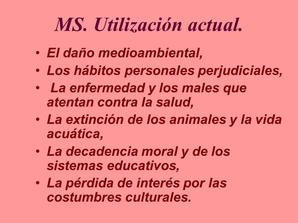 MS. Utilización actual. El daño medioambiental, Los hábitos personales perjudiciales, La enfermedad y los males que atentan contra la salud, La extinc
