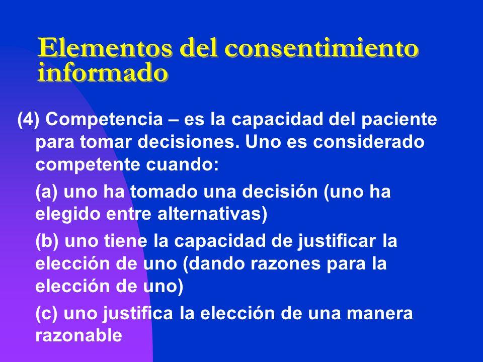 Elementos del consentimiento informado (4) Competencia – es la capacidad del paciente para tomar decisiones. Uno es considerado competente cuando: (a)