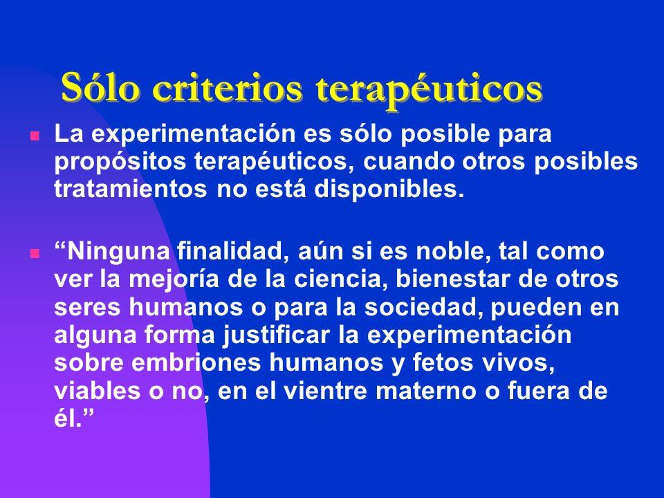 Sólo criterios terapéuticos La experimentación es sólo posible para propósitos terapéuticos, cuando otros posibles tratamientos no está disponibles. N