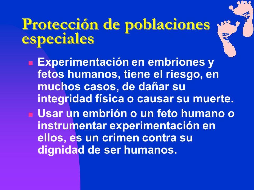 Experimentación en embriones y fetos humanos, tiene el riesgo, en muchos casos, de dañar su integridad física o causar su muerte. Usar un embrión o un