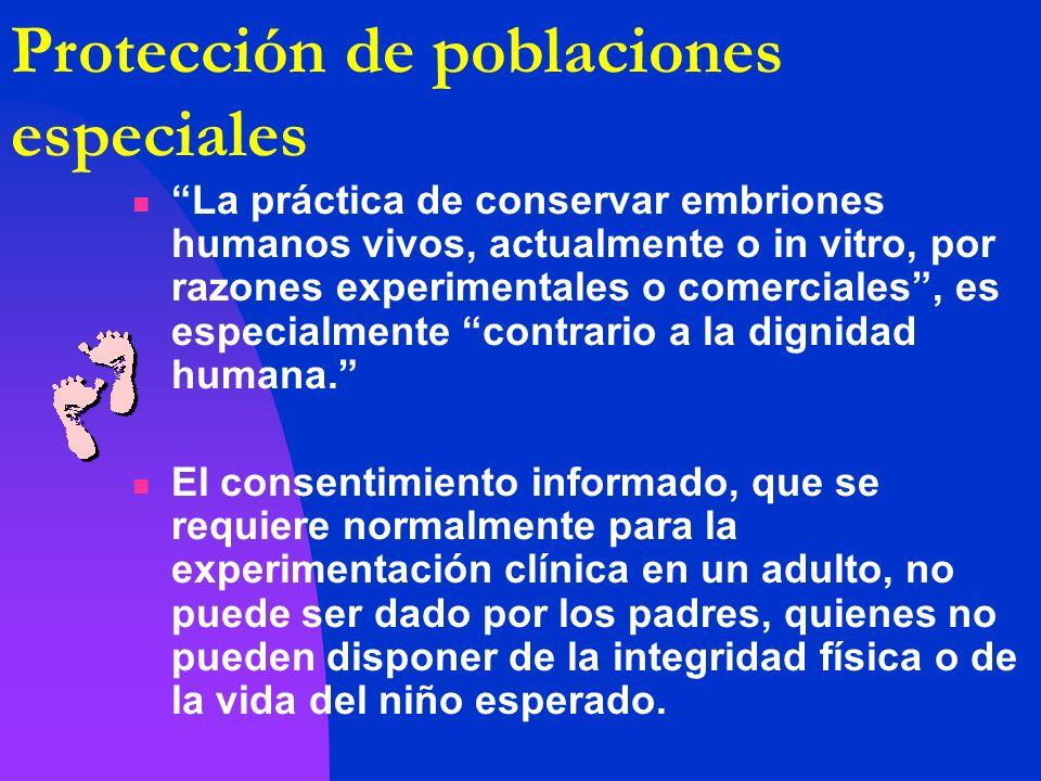 La práctica de conservar embriones humanos vivos, actualmente o in vitro, por razones experimentales o comerciales, es especialmente contrario a la di