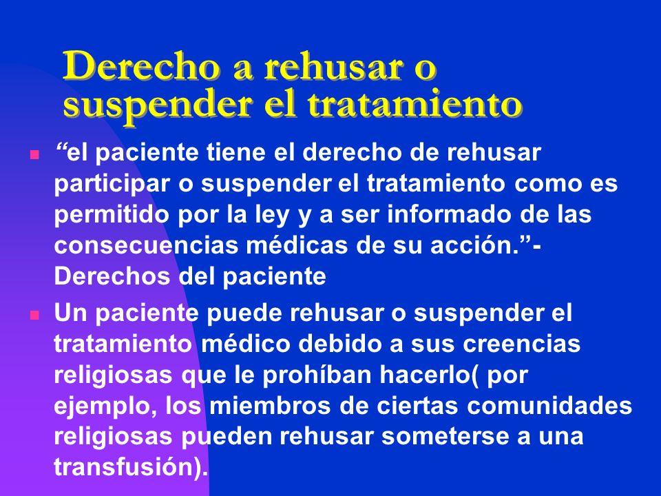 Derecho a rehusar o suspender el tratamiento el paciente tiene el derecho de rehusar participar o suspender el tratamiento como es permitido por la le