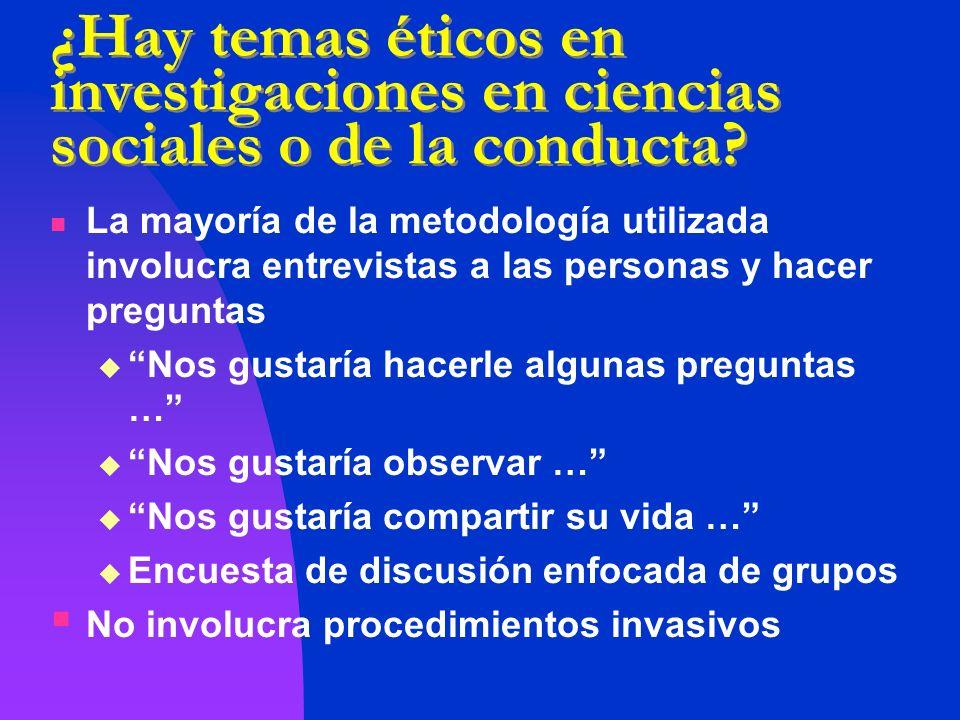¿Hay temas éticos en investigaciones en ciencias sociales o de la conducta? La mayoría de la metodología utilizada involucra entrevistas a las persona
