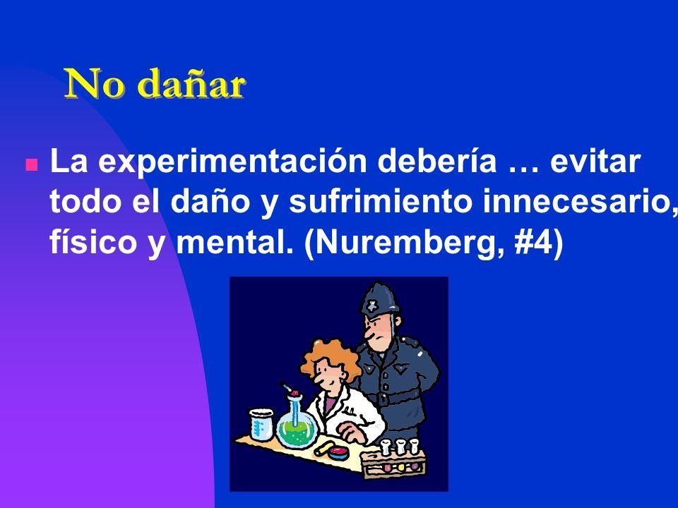 No dañar La experimentación debería … evitar todo el daño y sufrimiento innecesario, físico y mental. (Nuremberg, #4)