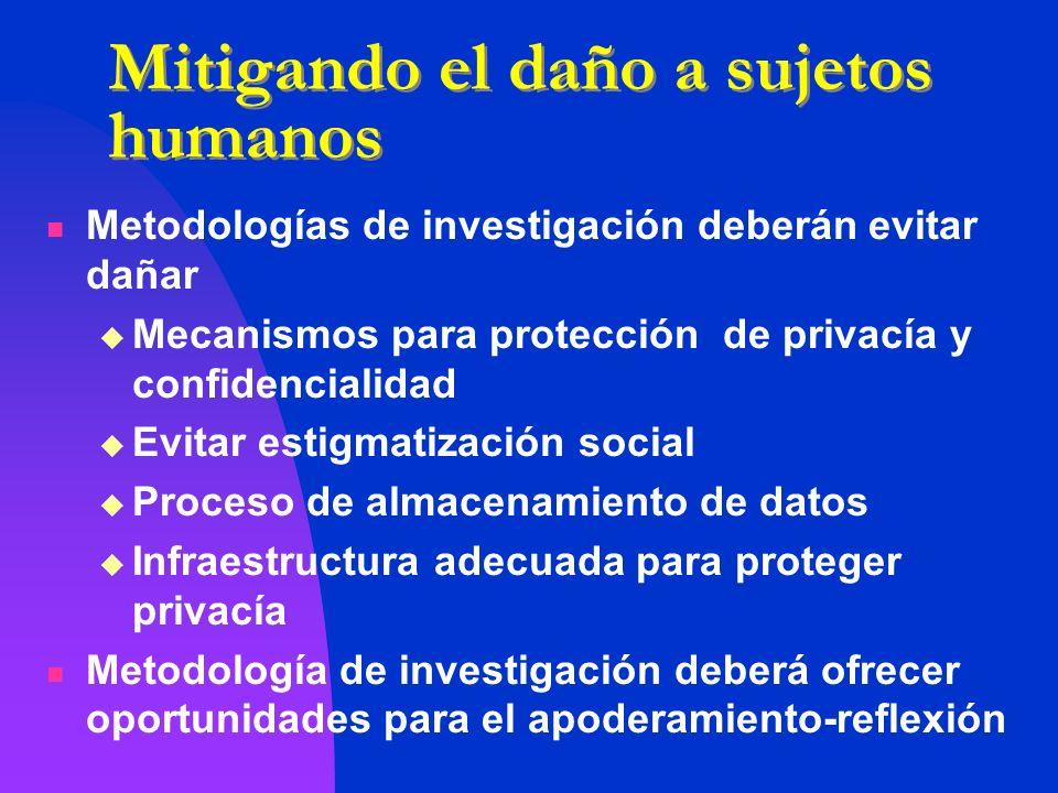 Mitigando el daño a sujetos humanos Metodologías de investigación deberán evitar dañar Mecanismos para protección de privacía y confidencialidad Evita