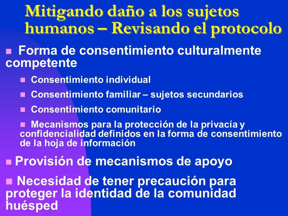 Mitigando daño a los sujetos humanos – Revisando el protocolo Forma de consentimiento culturalmente competente Consentimiento individual Consentimient