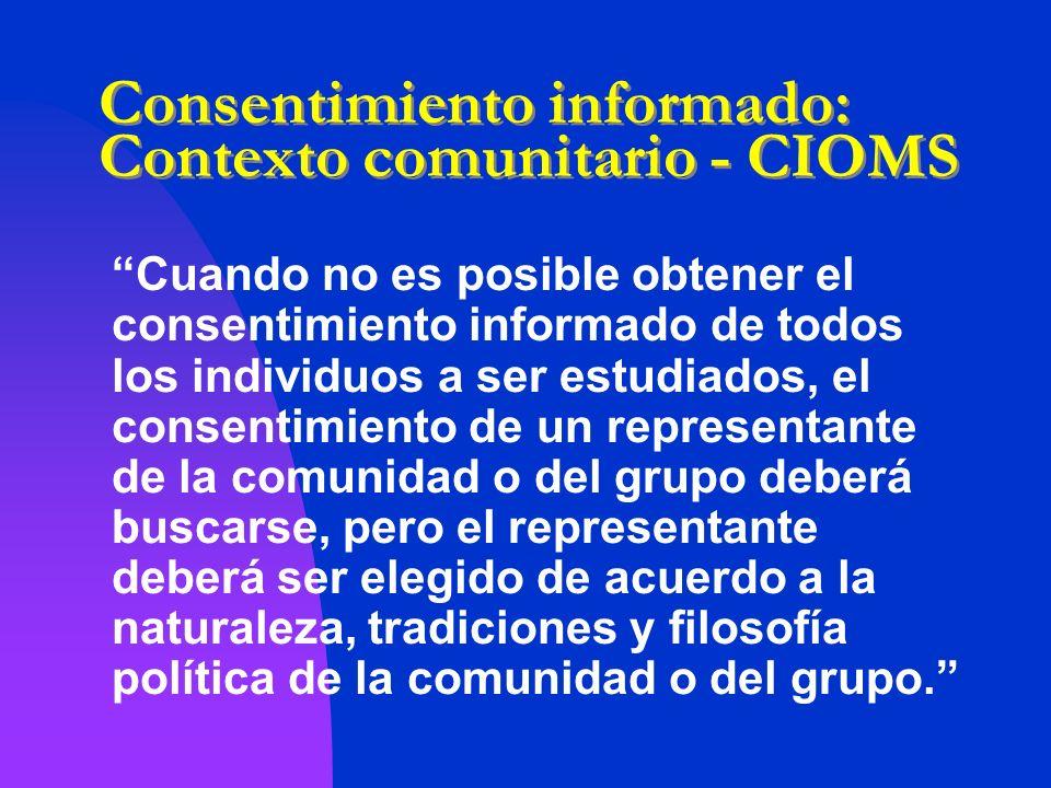 Consentimiento informado: Contexto comunitario - CIOMS Cuando no es posible obtener el consentimiento informado de todos los individuos a ser estudiad