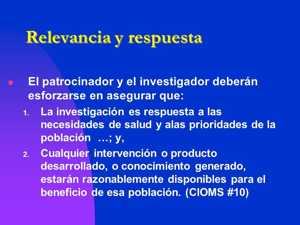 Relevancia y respuesta El patrocinador y el investigador deberán esforzarse en asegurar que: 1. La investigación es respuesta a las necesidades de sal