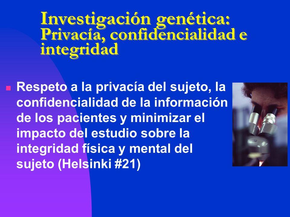 Investigación genética: Privacía, confidencialidad e integridad Respeto a la privacía del sujeto, la confidencialidad de la información de los pacient