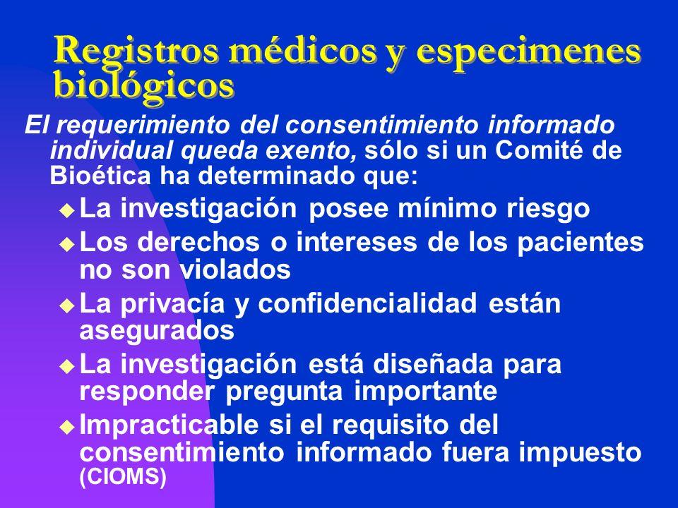 Registros médicos y especimenes biológicos El requerimiento del consentimiento informado individual queda exento, sólo si un Comité de Bioética ha det