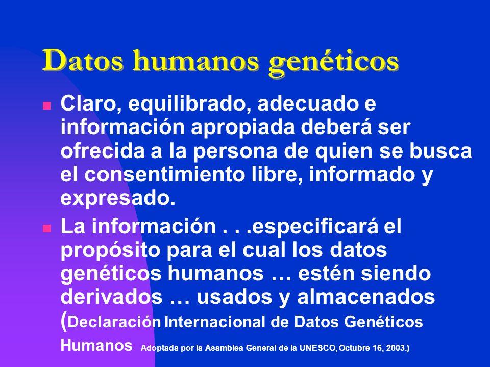 Datos humanos genéticos Claro, equilibrado, adecuado e información apropiada deberá ser ofrecida a la persona de quien se busca el consentimiento libr