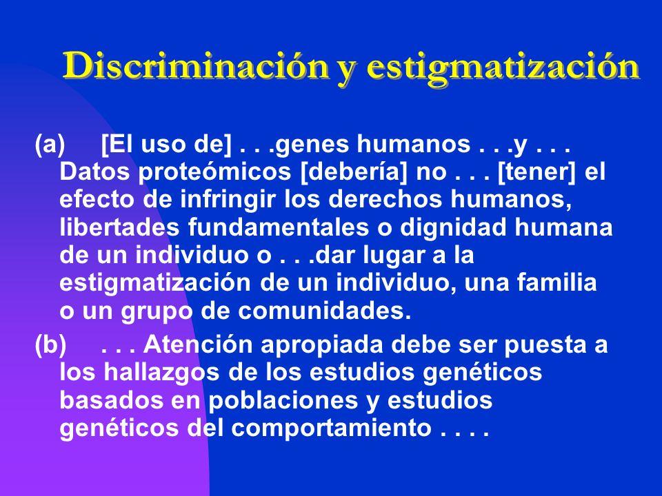 Discriminación y estigmatización (a)[El uso de]...genes humanos...y... Datos proteómicos [debería] no... [tener] el efecto de infringir los derechos h