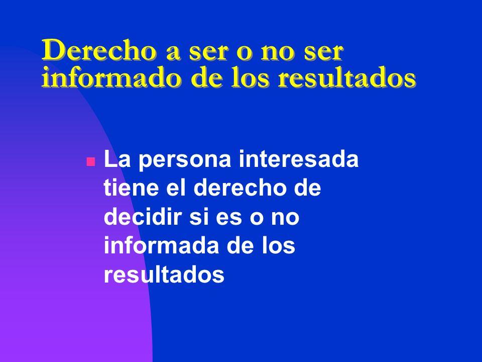 Derecho a ser o no ser informado de los resultados La persona interesada tiene el derecho de decidir si es o no informada de los resultados UNESCO Int