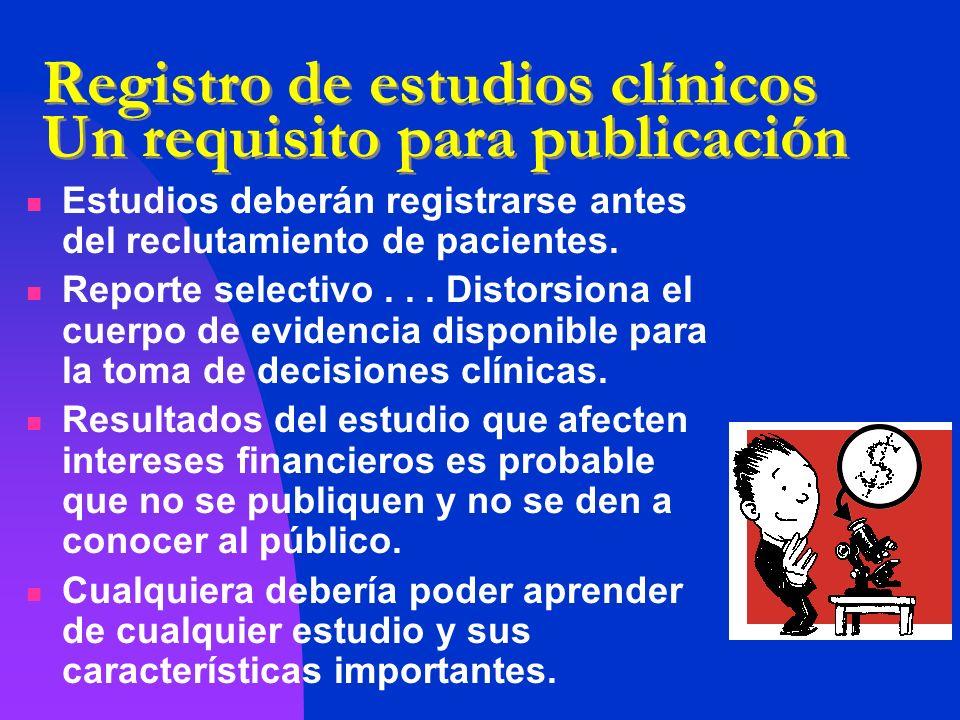 Registro de estudios clínicos Un requisito para publicación Estudios deberán registrarse antes del reclutamiento de pacientes. Reporte selectivo... Di