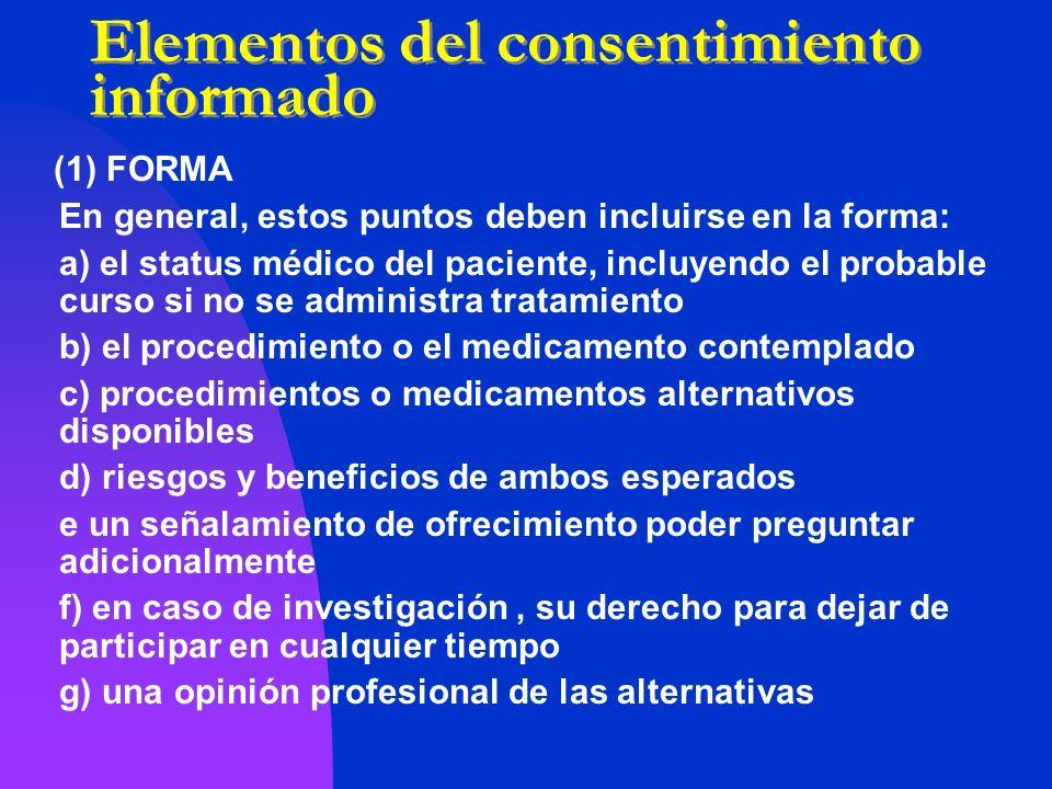 Elementos del consentimiento informado (1) FORMA En general, estos puntos deben incluirse en la forma: a) el status médico del paciente, incluyendo el