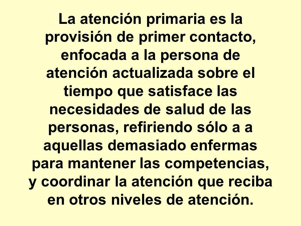 La atención primaria es la provisión de primer contacto, enfocada a la persona de atención actualizada sobre el tiempo que satisface las necesidades d