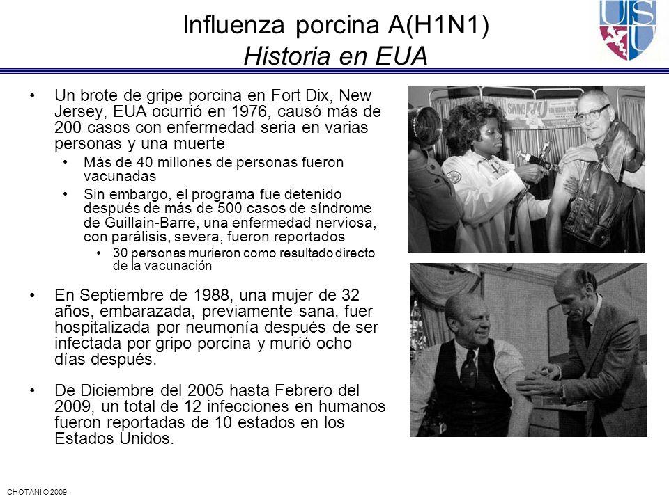 CHOTANI © 2009. Influenza porcina A(H1N1) Historia en EUA Un brote de gripe porcina en Fort Dix, New Jersey, EUA ocurrió en 1976, causó más de 200 cas