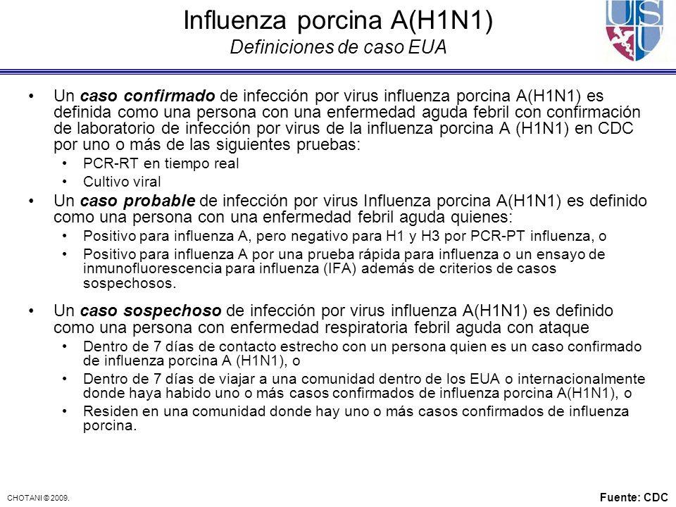 CHOTANI © 2009. Influenza porcina A(H1N1) Definiciones de caso EUA Un caso confirmado de infección por virus influenza porcina A(H1N1) es definida com