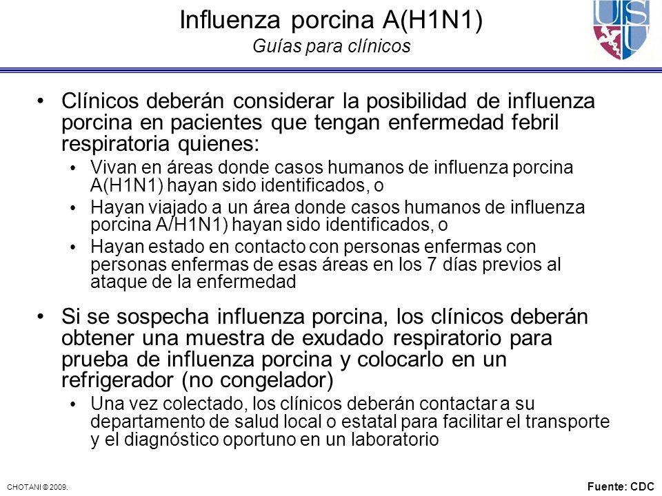 CHOTANI © 2009. Influenza porcina A(H1N1) Guías para clínicos Clínicos deberán considerar la posibilidad de influenza porcina en pacientes que tengan