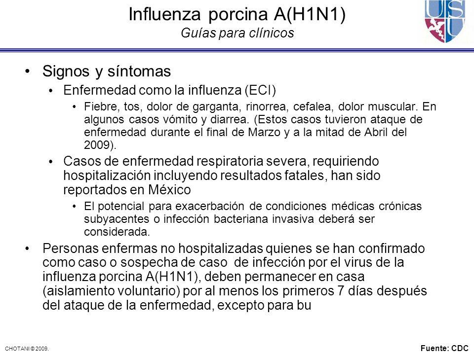 CHOTANI © 2009. Influenza porcina A(H1N1) Guías para clínicos Signos y síntomas Enfermedad como la influenza (ECI) Fiebre, tos, dolor de garganta, rin