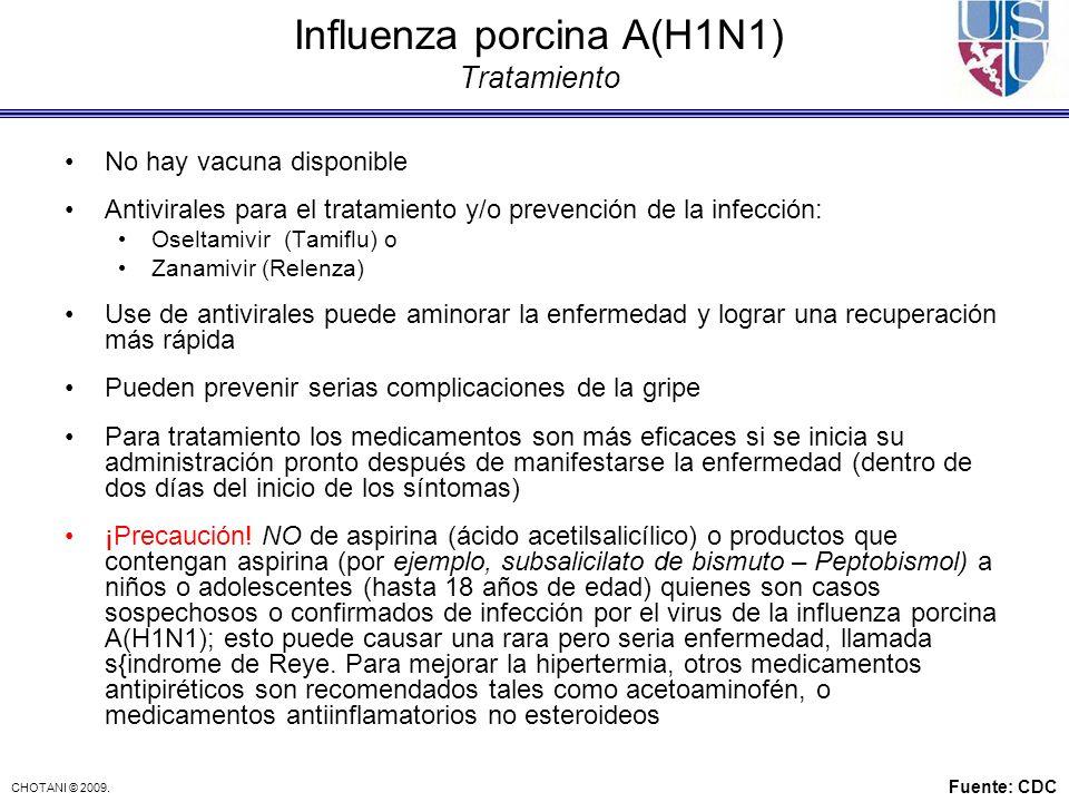 CHOTANI © 2009. Influenza porcina A(H1N1) Tratamiento No hay vacuna disponible Antivirales para el tratamiento y/o prevención de la infección: Oseltam