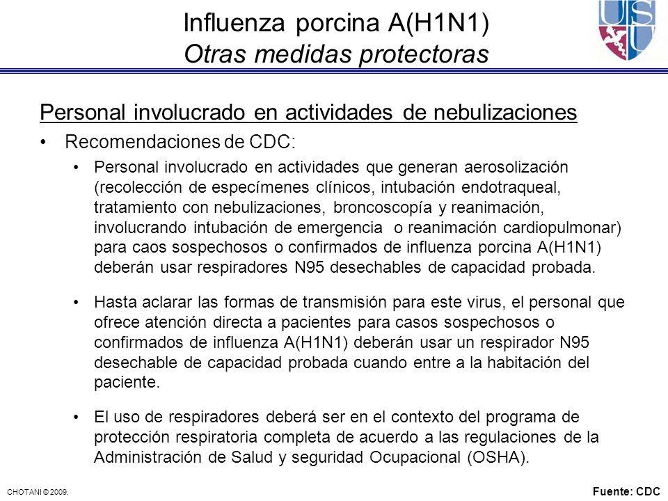 CHOTANI © 2009. Influenza porcina A(H1N1) Otras medidas protectoras Personal involucrado en actividades de nebulizaciones Recomendaciones de CDC: Pers