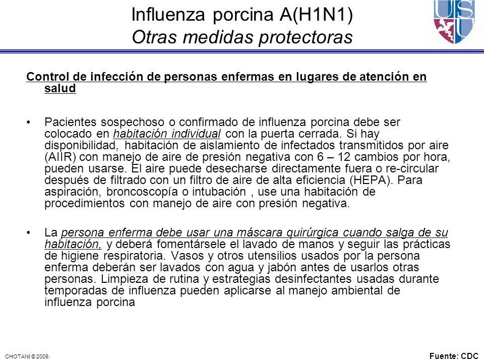 CHOTANI © 2009. Control de infección de personas enfermas en lugares de atención en salud Pacientes sospechoso o confirmado de influenza porcina debe