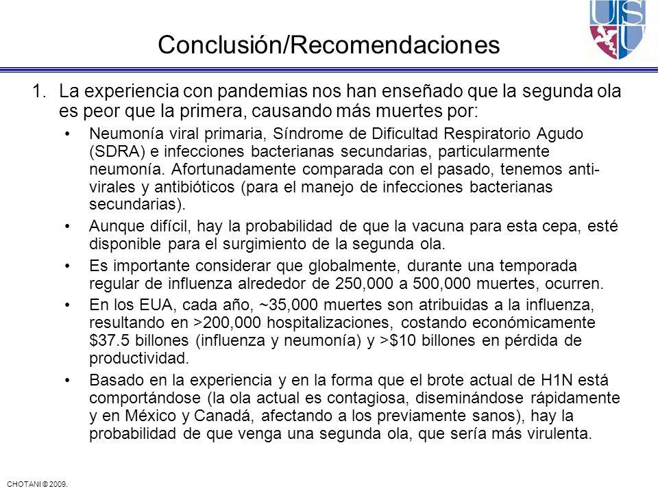 CHOTANI © 2009. Conclusión/Recomendaciones 1.La experiencia con pandemias nos han enseñado que la segunda ola es peor que la primera, causando más mue
