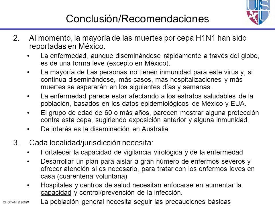 CHOTANI © 2009. Conclusión/Recomendaciones 2.Al momento, la mayoría de las muertes por cepa H1N1 han sido reportadas en México. La enfermedad, aunque