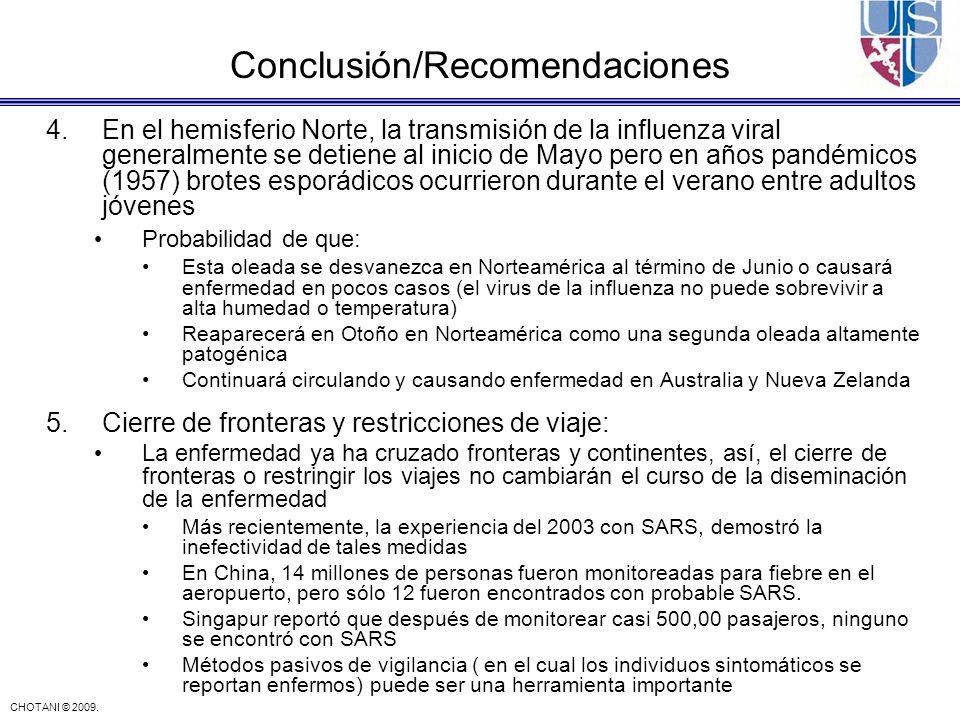 CHOTANI © 2009. Conclusión/Recomendaciones 4.En el hemisferio Norte, la transmisión de la influenza viral generalmente se detiene al inicio de Mayo pe