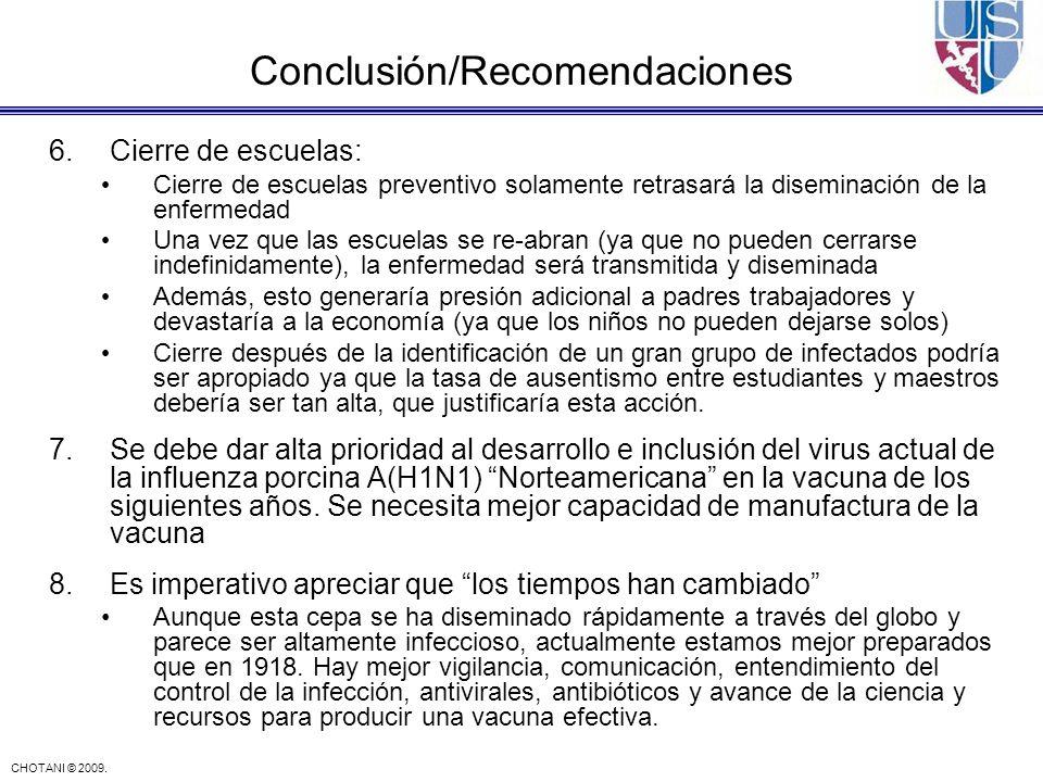 CHOTANI © 2009. Conclusión/Recomendaciones 6.Cierre de escuelas: Cierre de escuelas preventivo solamente retrasará la diseminación de la enfermedad Un