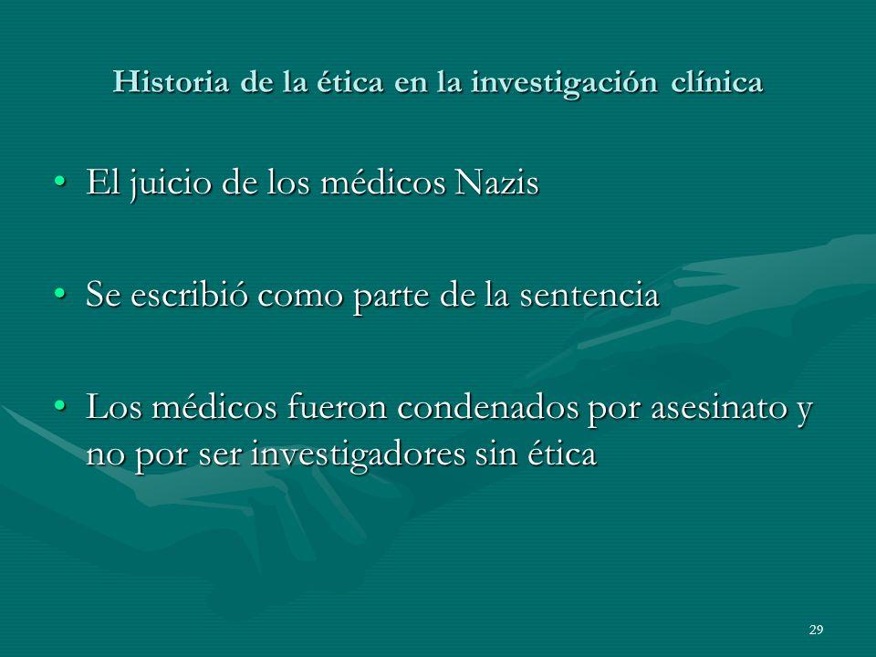 29 Historia de la ética en la investigación clínica El juicio de los médicos NazisEl juicio de los médicos Nazis Se escribió como parte de la sentenci