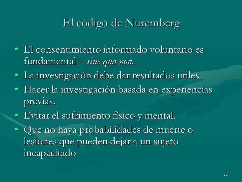 30 El código de Nuremberg El consentimiento informado voluntario es fundamental – sine qua non.El consentimiento informado voluntario es fundamental –