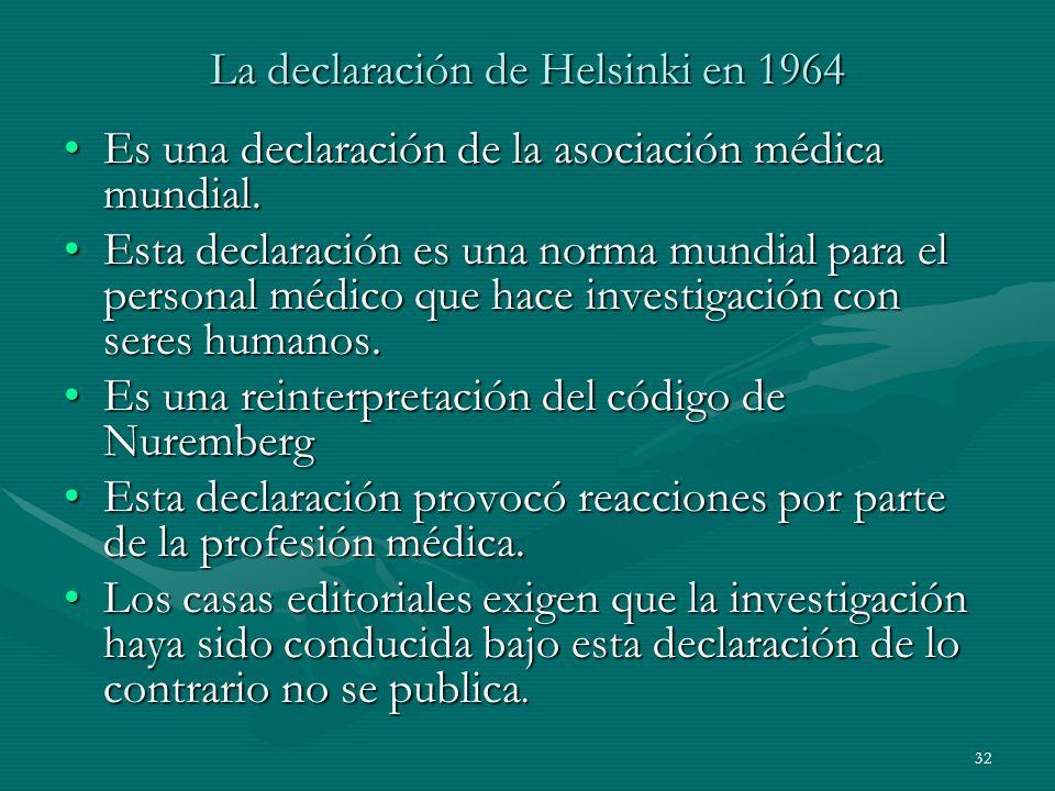 32 La declaración de Helsinki en 1964 Es una declaración de la asociación médica mundial.Es una declaración de la asociación médica mundial. Esta decl