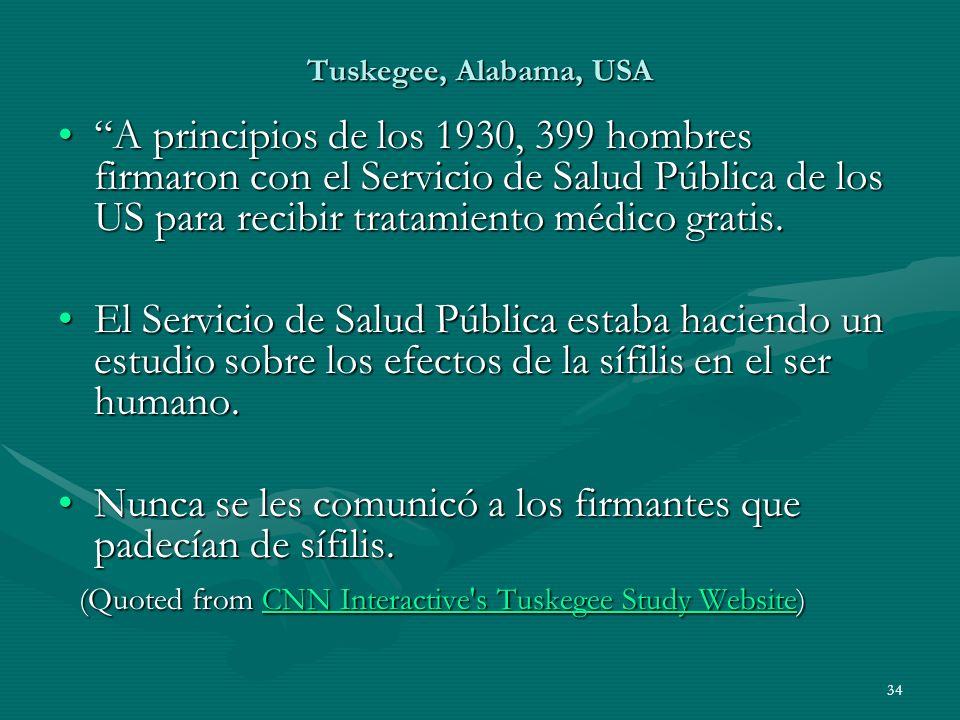 34 Tuskegee, Alabama, USA A principios de los 1930, 399 hombres firmaron con el Servicio de Salud Pública de los US para recibir tratamiento médico gr